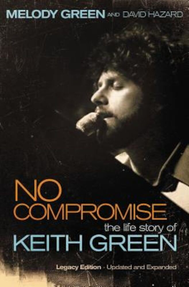 No Compromise: The Life Story of Keith Green, Paperback