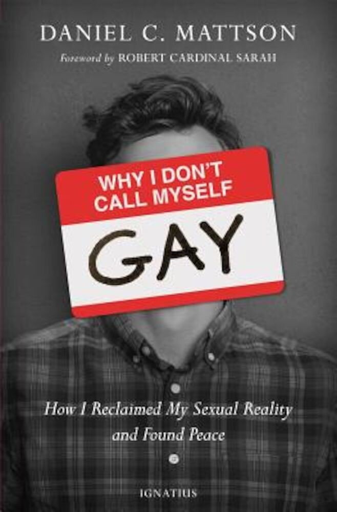 Why I Don't Call Myself Gay: How I Reclaimed My Sexual Reality and Found Peace, Paperback