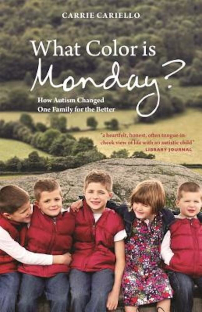What Color Is Monday?: How Autism Changed One Family for the Better, Paperback