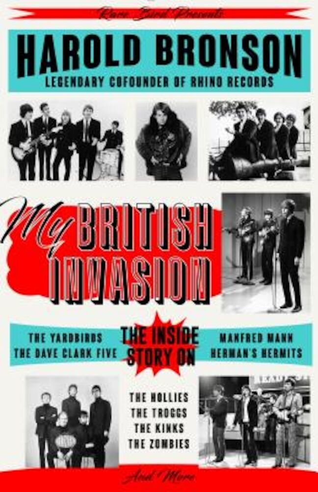 My British Invasion: The Inside Story on the Yardbirds, the Dave Clark Five, Manfred Mann, Herman's Hermits, the Hollies, the Troggs, the K, Paperback