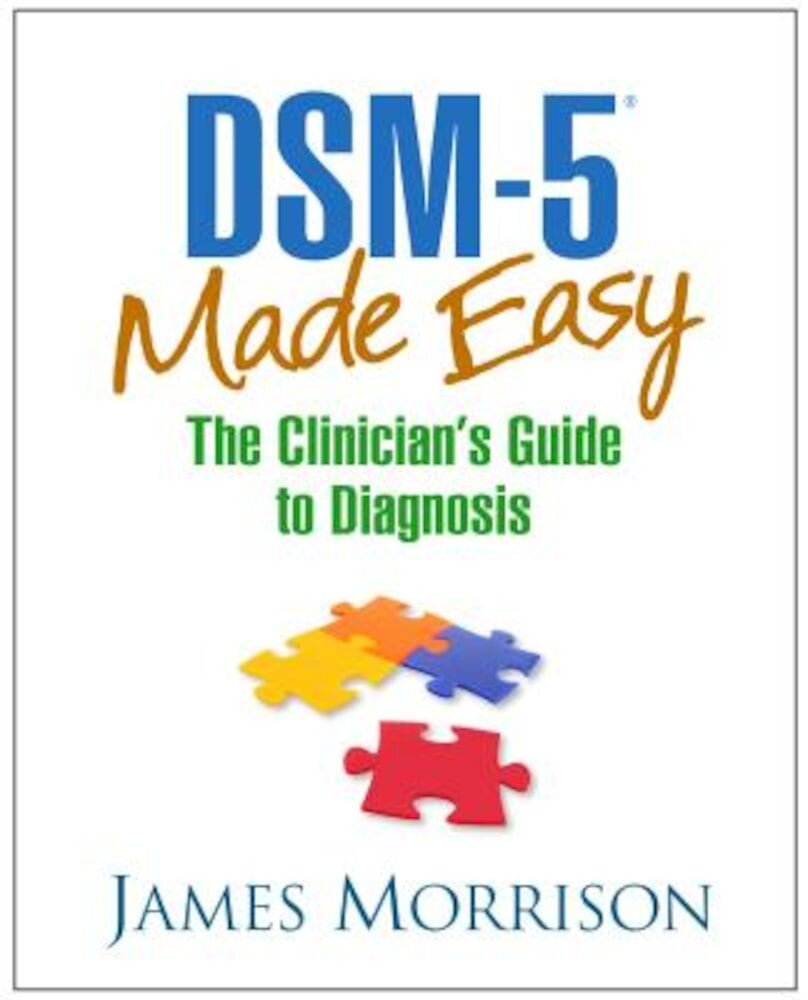 Dsm-5(r) Made Easy: The Clinician's Guide to Diagnosis, Hardcover