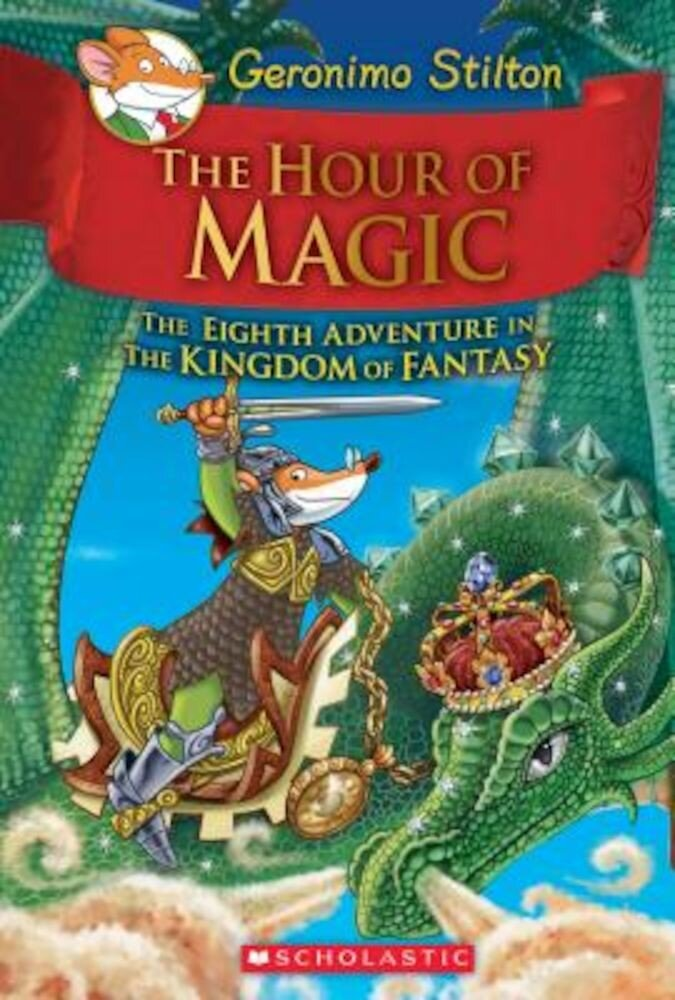 The Hour of Magic (Geronimo Stilton and the Kingdom of Fantasy #8), Hardcover
