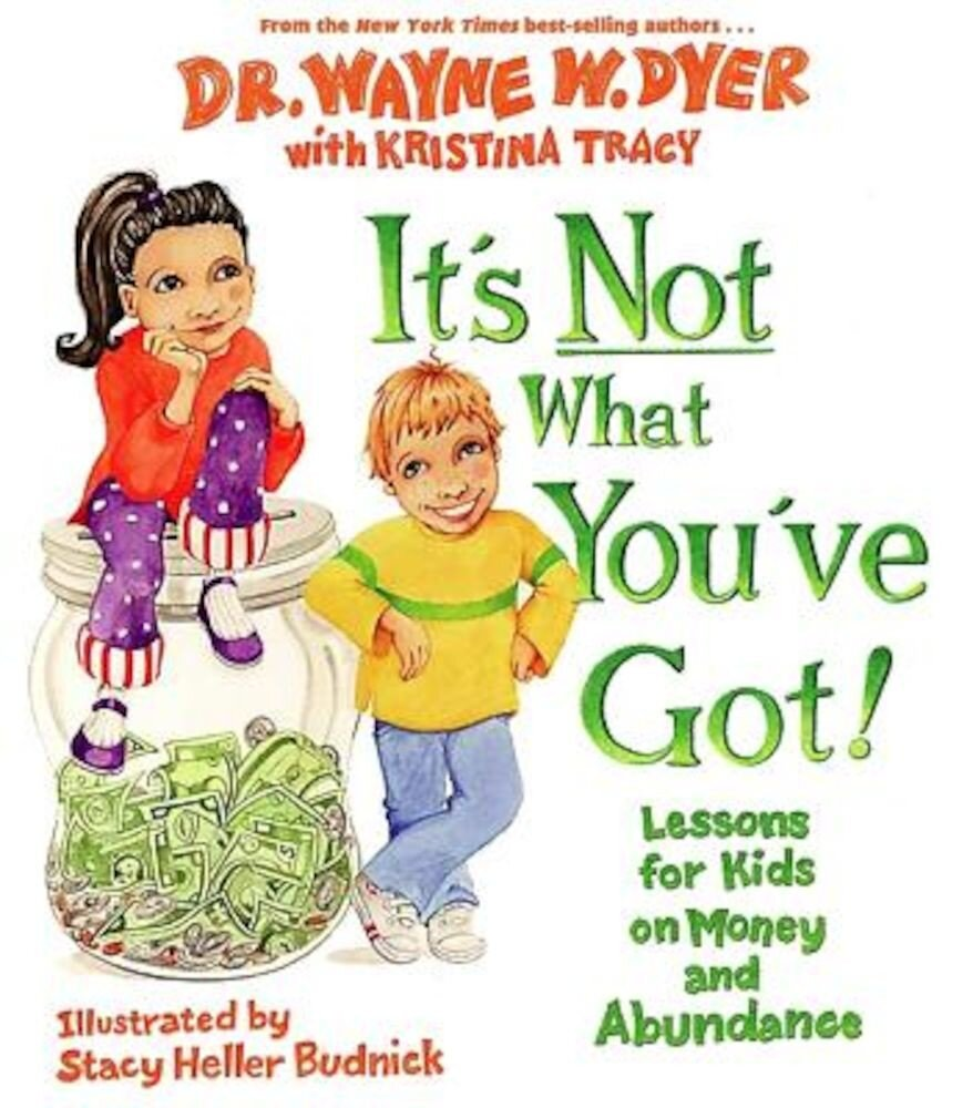 It's Not What You've Got!: Lessons for Kids on Money and Abundance, Hardcover