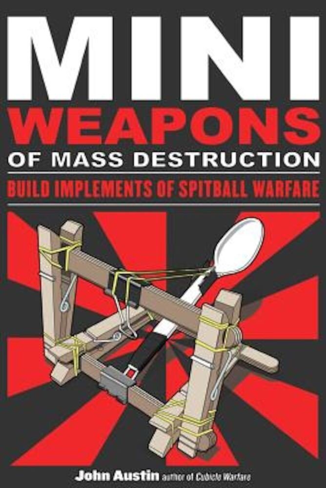Mini Weapons of Mass Destruction: Build Implements of Spitball Warfare, Paperback