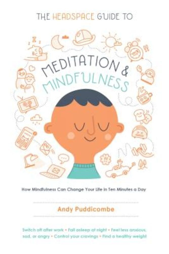 The Headspace Guide to Meditation and Mindfulness: How Mindfulness Can Change Your Life in Ten Minutes a Day, Paperback