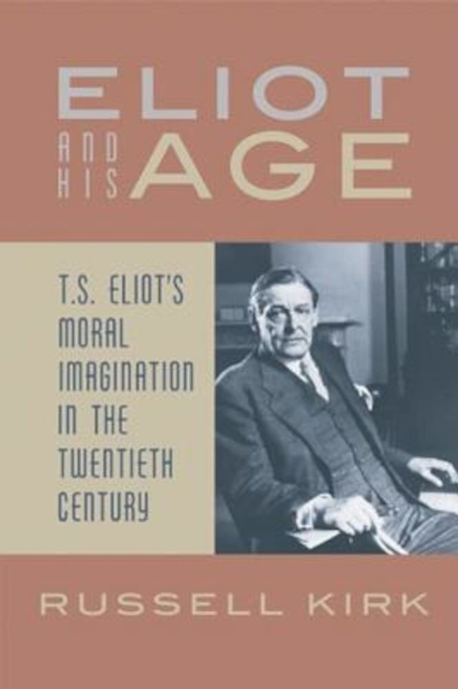 Eliot and His Age: T. S. Eliot's Moral Imagination in the Twentieth Century, Paperback
