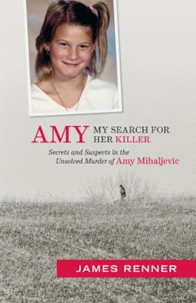 Amy: My Search for Her Killer: Secrets & Suspects in the Unsolved Murder of Amy Mihaljevic, Paperback