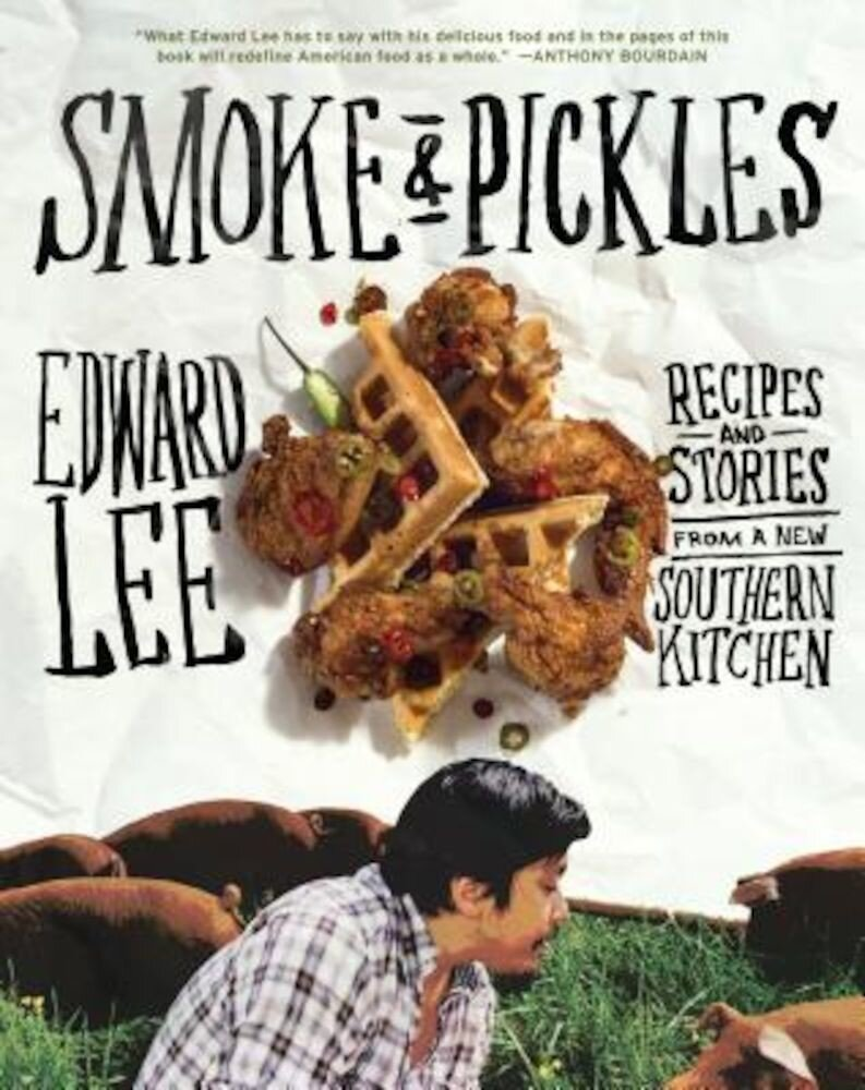 Smoke & Pickles: Recipes and Stories from a New Southern Kitchen, Hardcover