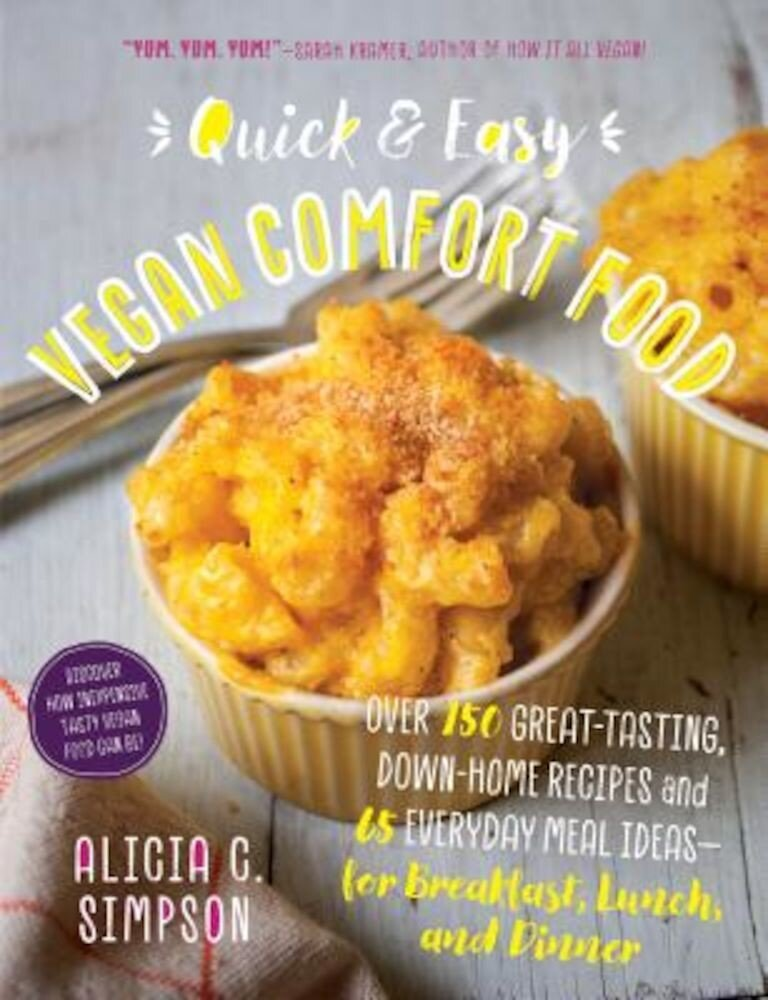 Quick and Easy Vegan Comfort Food: 65 Everyday Meal Ideas for Breakfast, Lunch, and Dinner with Over 150 Great-Tasting, Down-Home Recipes, Paperback