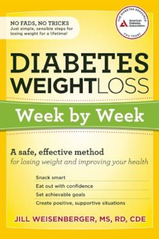 Diabetes Weight Loss: Week by Week: A Safe, Effective Method for Losing Weight and Improving Your Health, Paperback