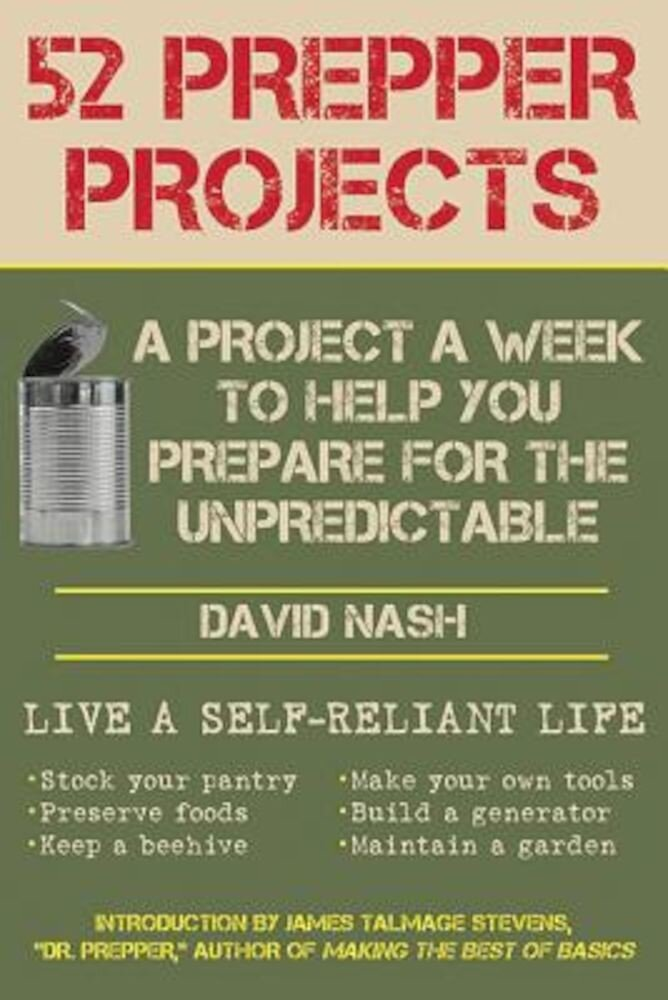 52 Prepper Projects: A Project a Week to Help You Prepare for the Unpredictable, Paperback