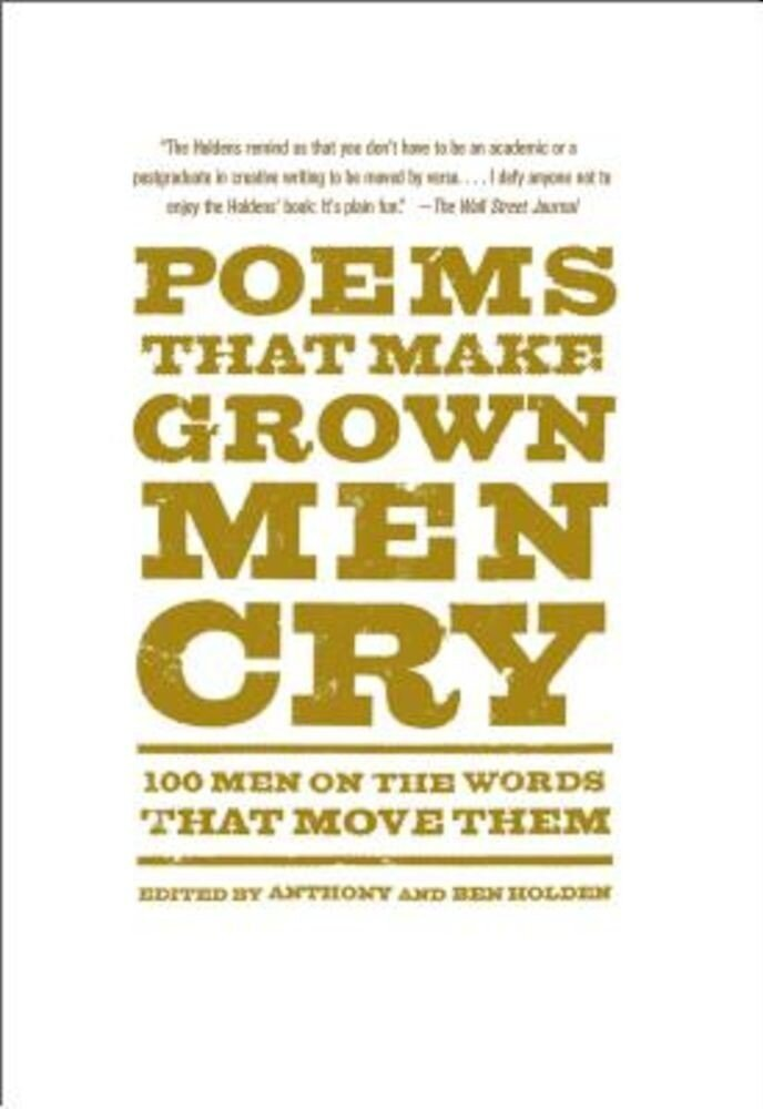Poems That Make Grown Men Cry: 100 Men on the Words That Move Them, Paperback