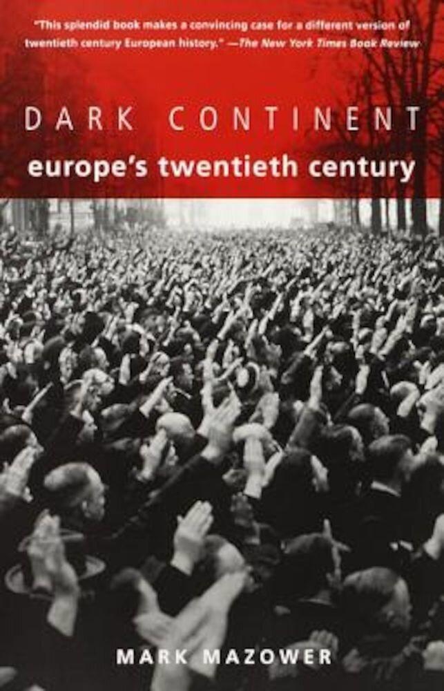 Dark Continent: Europe's Twentieth Century, Paperback