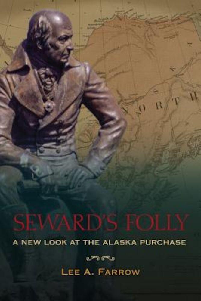 Seward's Folly: A New Look at the Alaska Purchase, Paperback