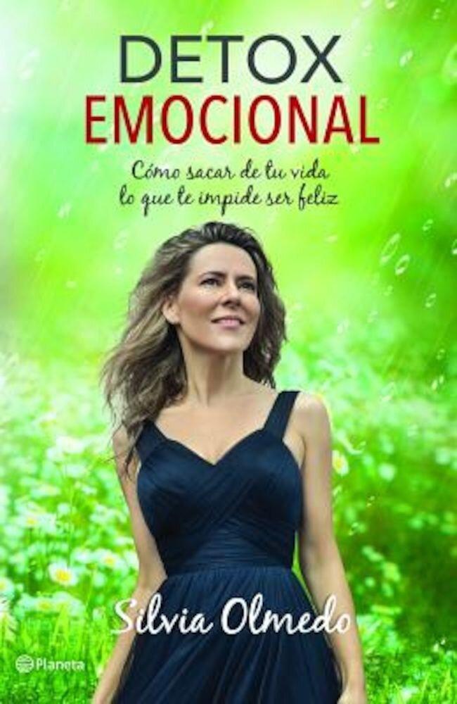 Detox Emocional: Como Sacar de Tu Vida Lo Que Te Impide Ser Feliz, Paperback