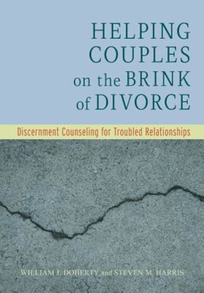 Helping Couples on the Brink of Divorce: Discernment Counseling for Troubled Relationships, Hardcover