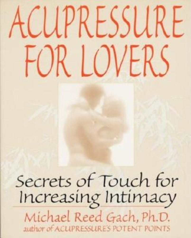Acupressure for Lovers: Secrets of Touch for Increasing Intimacy, Paperback