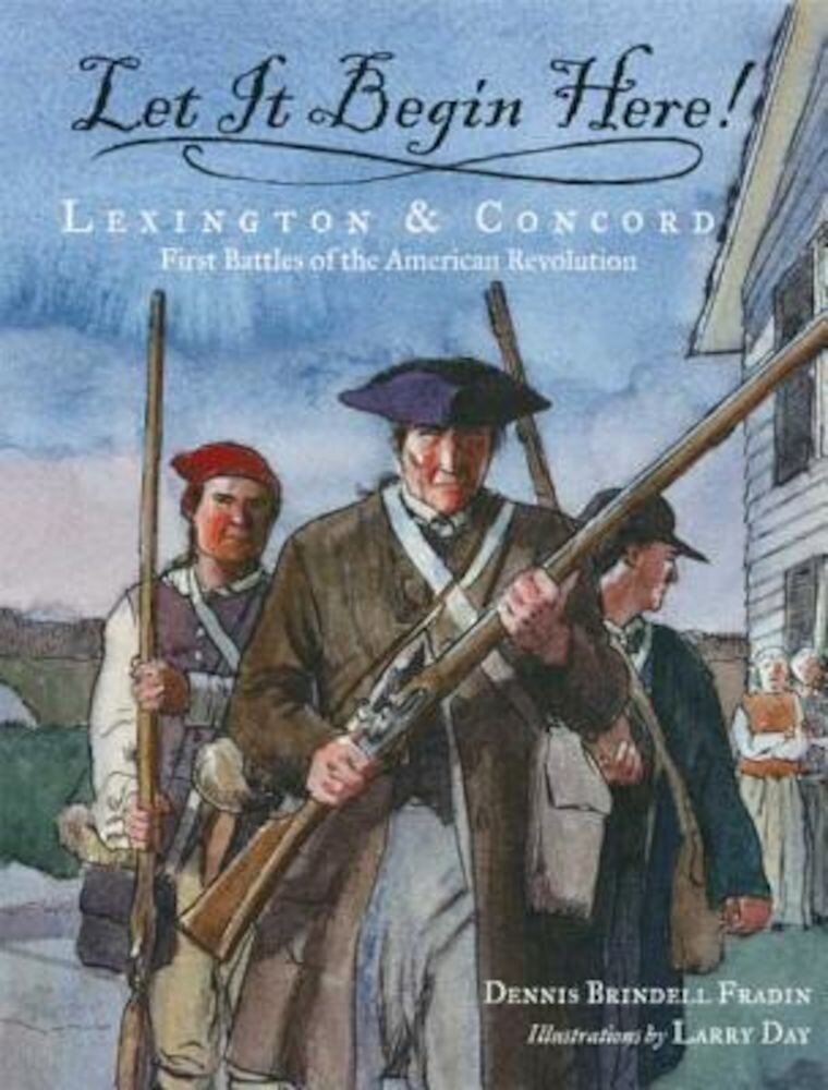 Let It Begin Here!: Lexington & Concord: First Battles of the American Revolution, Paperback