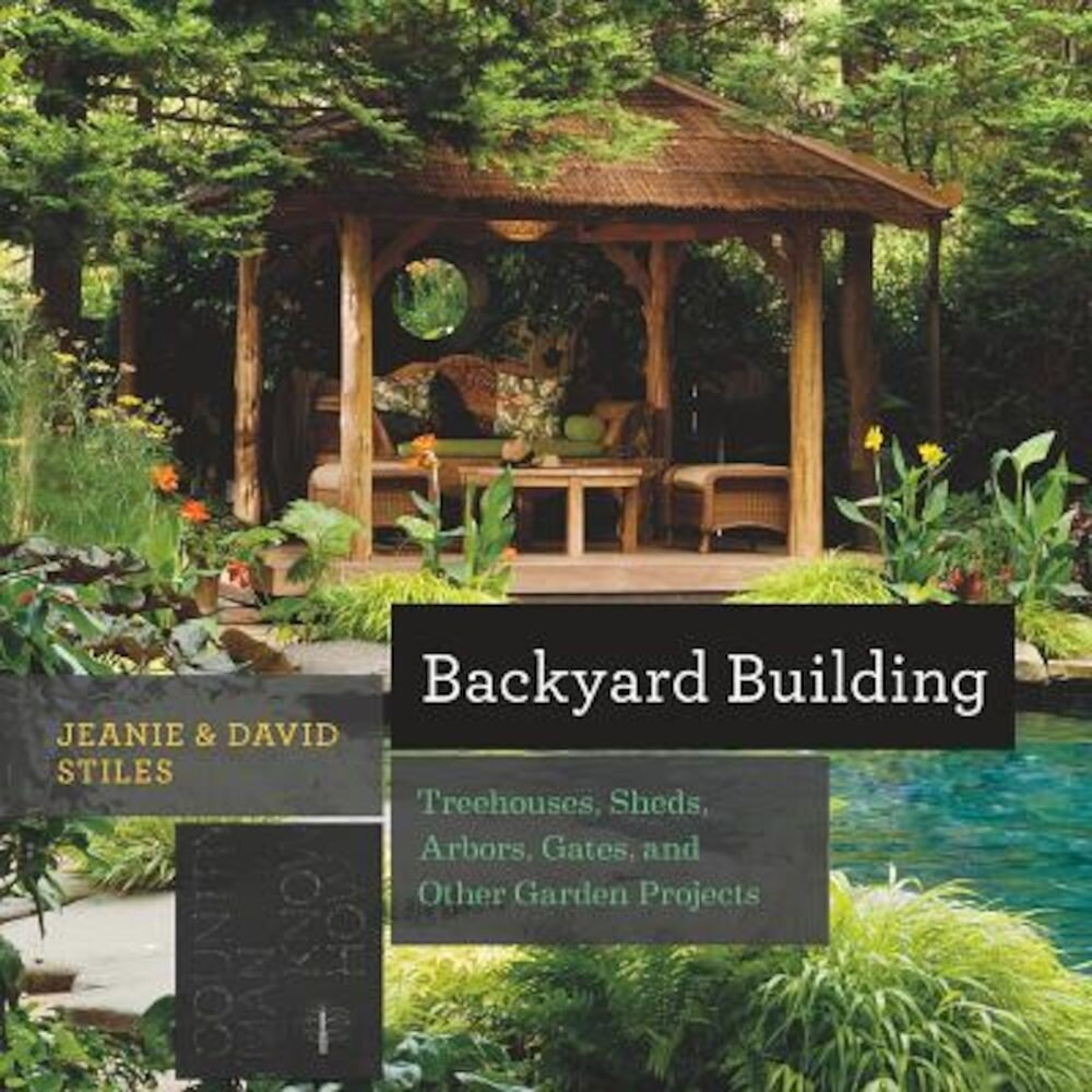 Backyard Building: Treehouses, Sheds, Arbors, Gates, and Other Garden Projects, Paperback