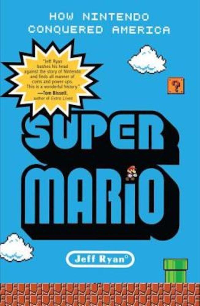 Super Mario: How Nintendo Conquered America, Paperback