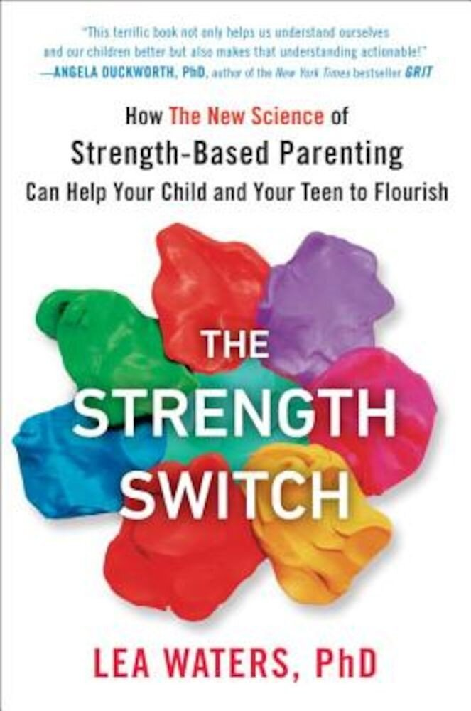 The Strength Switch: How the New Science of Strength-Based Parenting Can Help Your Child and Your Teen to Flourish, Hardcover