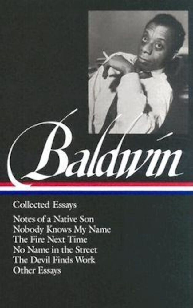 James Baldwin: Collected Essays: Notes of a Native Son / Nobody Knows My Name / The Fire Next Time / No Name in the Street / The Devil Finds Work, Hardcover