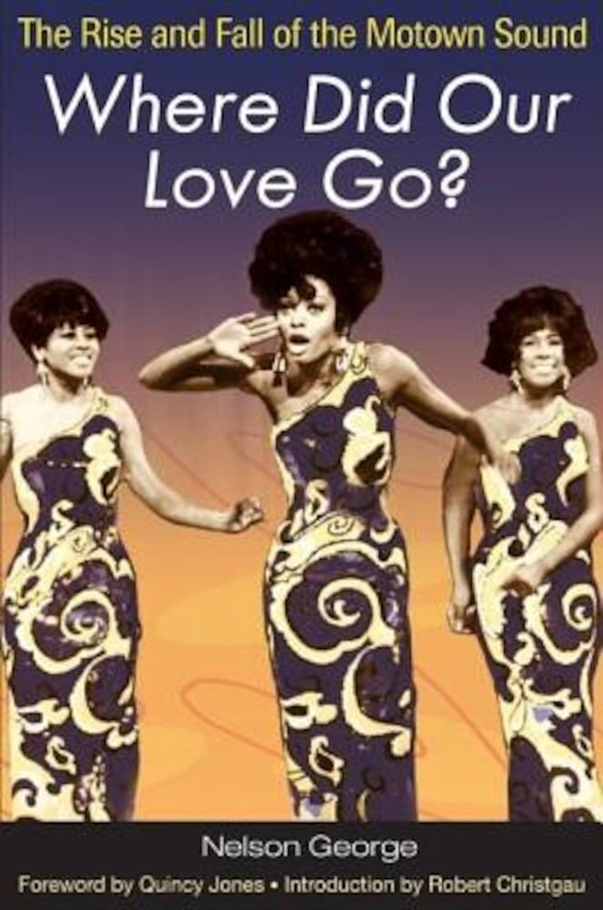 Where Did Our Love Go?: The Rise and Fall of the Motown Sound, Paperback