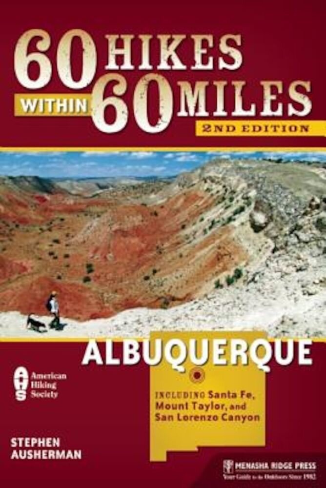 60 Hikes Within 60 Miles: Albuquerque: Including Santa Fe, Mount Taylor, and San Lorenzo Canyon, Paperback