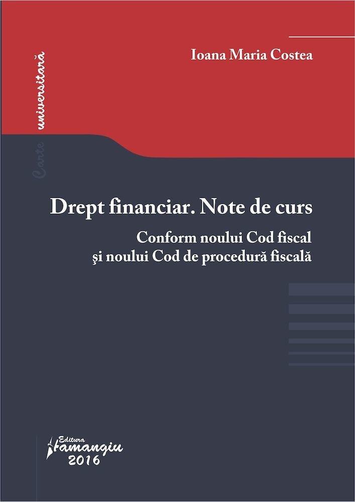 Drept financiar. Note de curs conform noului Cod fiscal si noului Cod de procedura fiscala