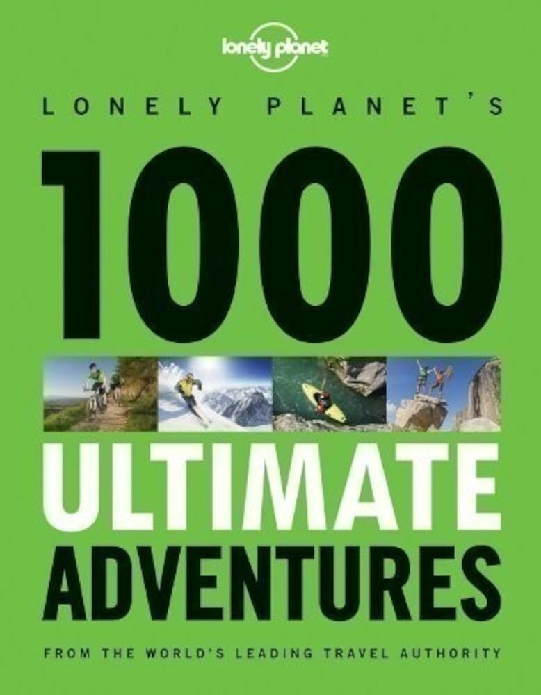 1000 Ultimate Adventures : A Lifetime of Intrepid Travel Inspiration