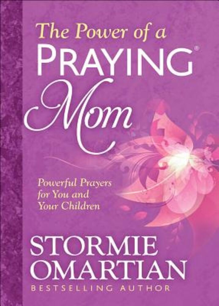 The Power of a Praying(r) Mom: Powerful Prayers for You and Your Children, Paperback