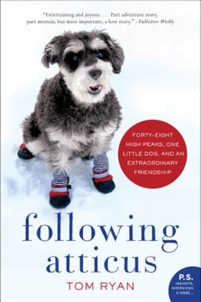 Following Atticus: Forty-Eight High Peaks, One Little Dog, and an Extraordinary Friendship, Paperback
