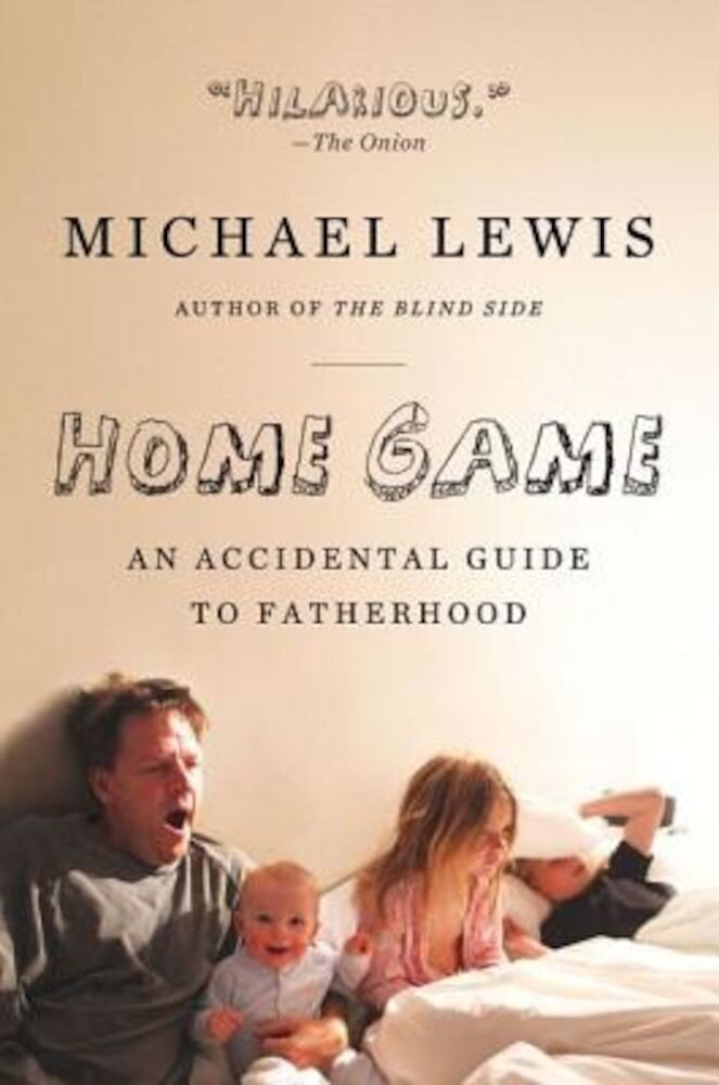 Home Game: An Accidental Guide to Fatherhood, Paperback