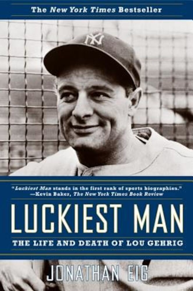 Luckiest Man: The Life and Death of Lou Gehrig, Paperback