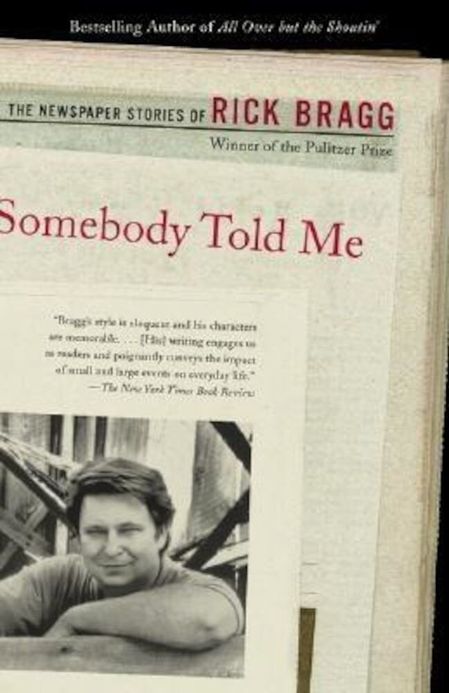 Somebody Told Me: The Newspaper Stories of Rick Bragg, Paperback
