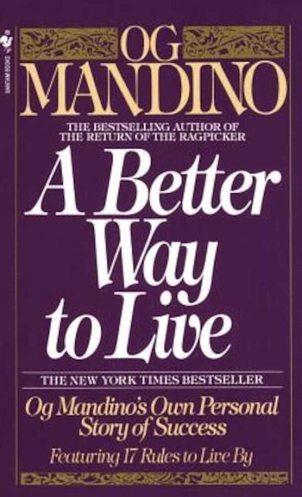 A Better Way to Live: Og Mandino's Own Personal Story of Success Featuring 17 Rules to Live by, Paperback