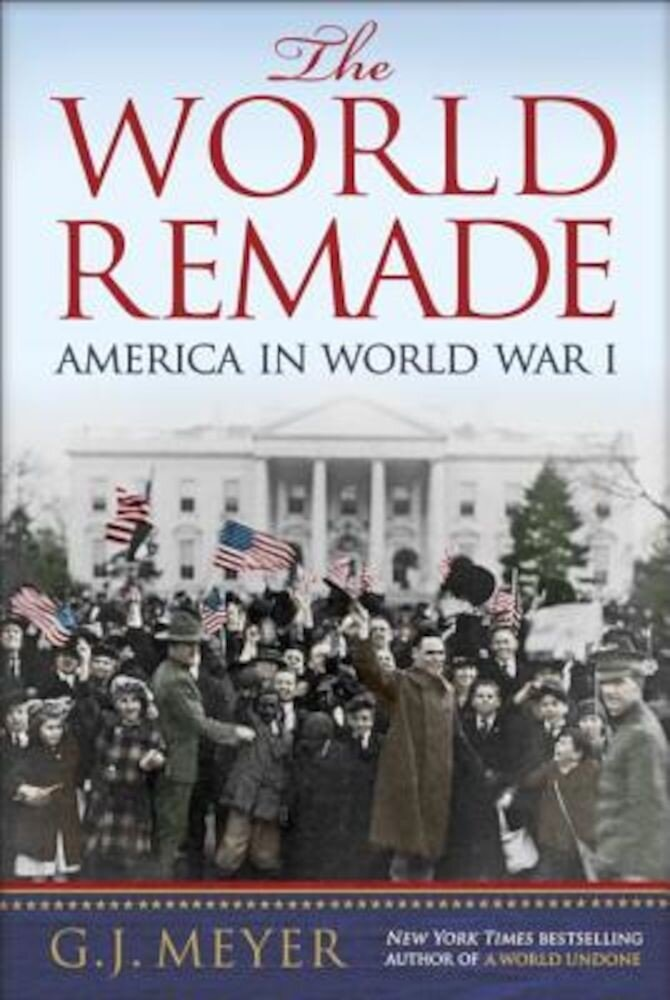 The World Remade: America in World War I, Hardcover