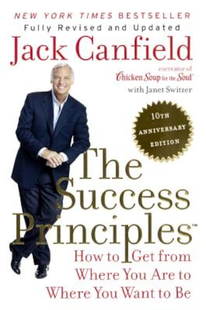 The Success Principles: How to Get from Where You Are to Where You Want to Be, Hardcover