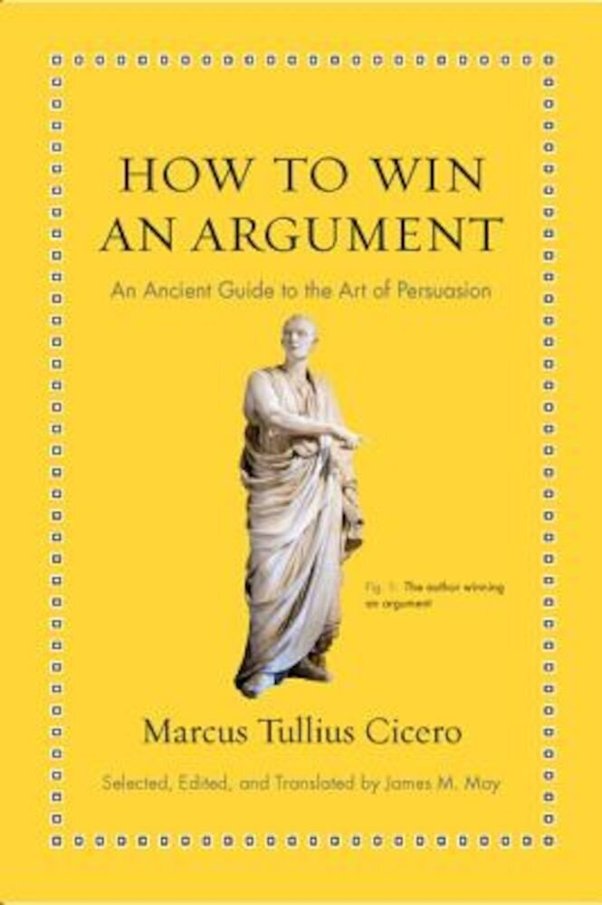 How to Win an Argument: An Ancient Guide to the Art of Persuasion, Hardcover
