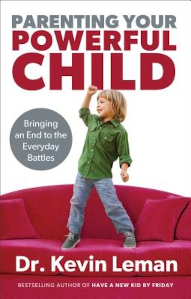Parenting Your Powerful Child: Bringing an End to the Everyday Battles, Paperback