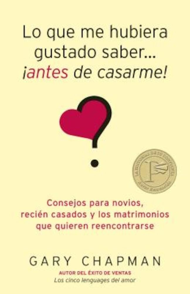 Lo Que Me Hubiera Gustado Saber... Antes de Casarme!: Consejos Para Novios, Recien Casados y los Matrimonios Que Quieren Reencontrarse = Things I Wish, Paperback