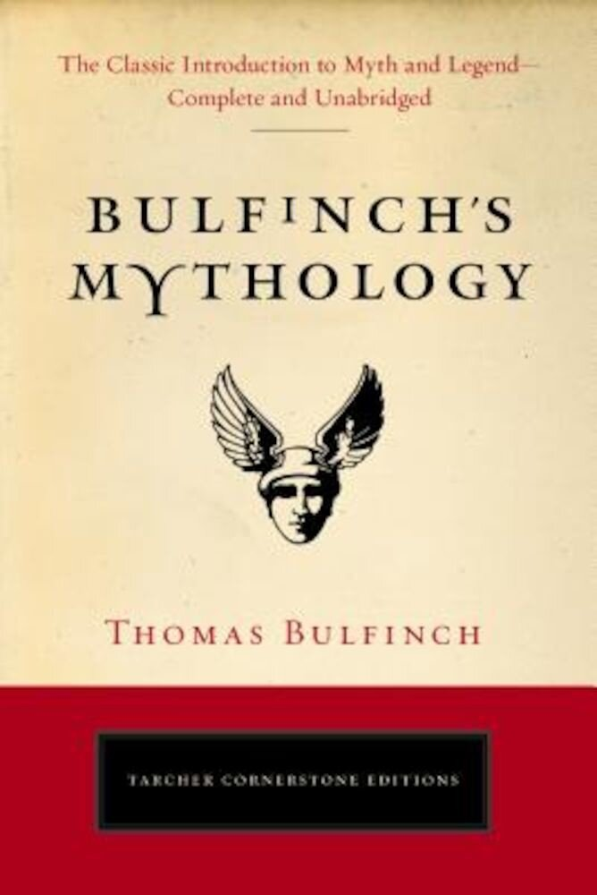 Bulfinch's Mythology: The Classic Introduction to Myth and Legend--Complete and Unabridged, Paperback