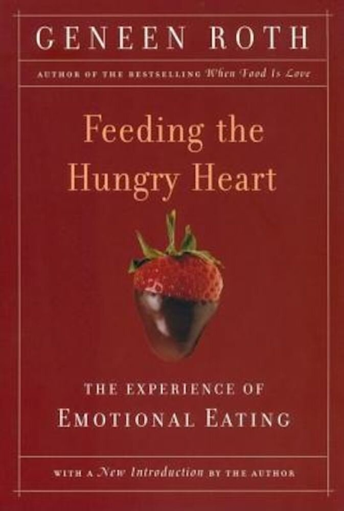 Feeding the Hungry Heart: The Experience of Compulsive Eating, Paperback