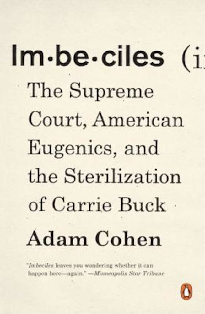Imbeciles: The Supreme Court, American Eugenics, and the Sterilization of Carrie Buck, Paperback