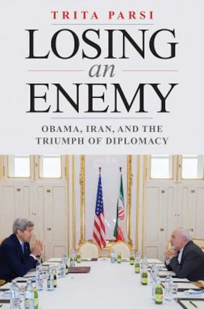 Losing an Enemy: Obama, Iran, and the Triumph of Diplomacy, Hardcover