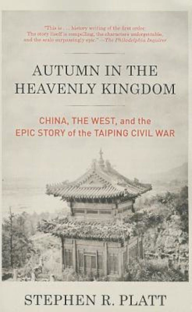 Autumn in the Heavenly Kingdom: China, the West, and the Epic Story of the Taiping Civil War, Paperback