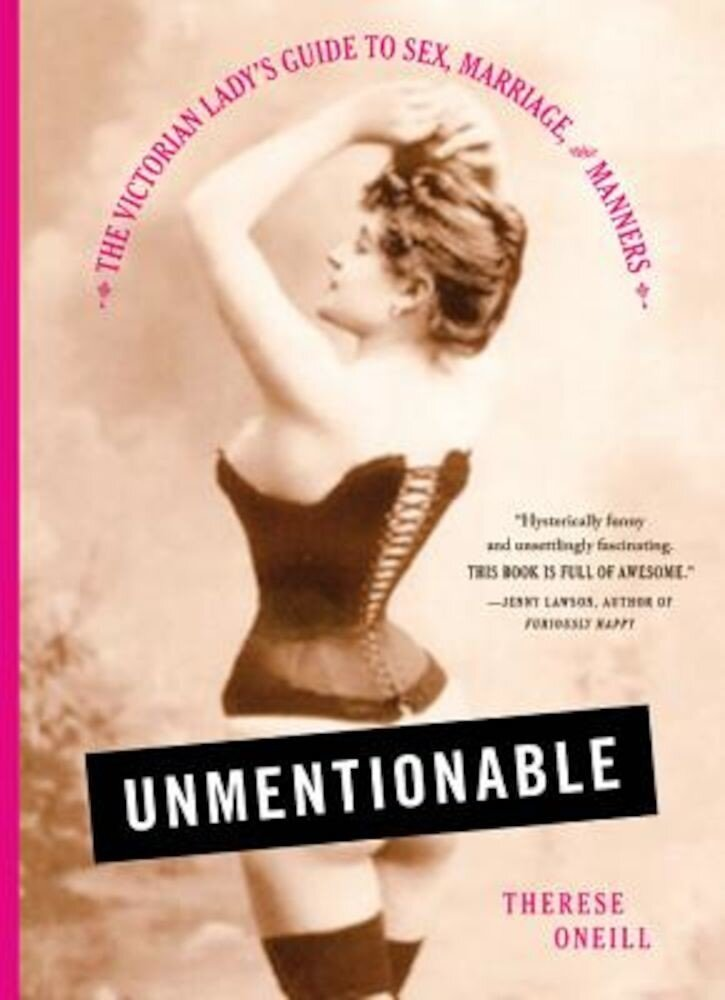 Unmentionable: The Victorian Lady's Guide to Sex, Marriage, and Manners, Hardcover
