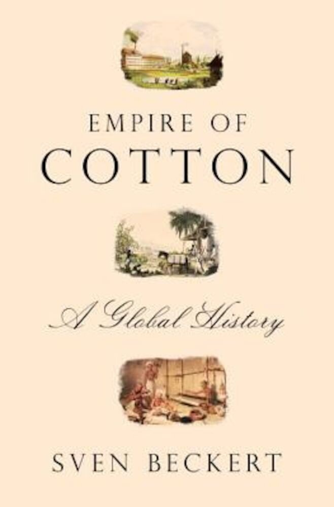 Empire of Cotton: A Global History, Hardcover