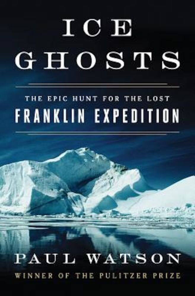 Ice Ghosts: The Epic Hunt for the Lost Franklin Expedition, Hardcover