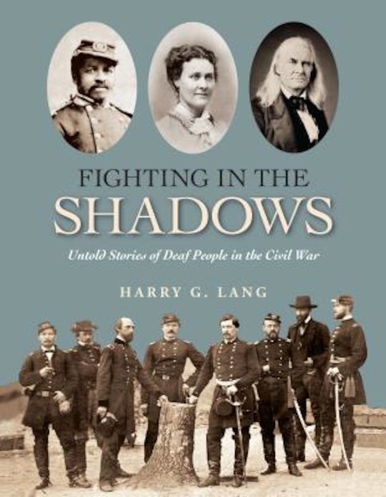 Fighting in the Shadows: Untold Stories of Deaf People in the Civil War, Hardcover